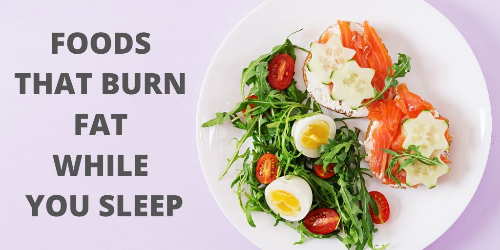 foods that help burn fat while you sleep