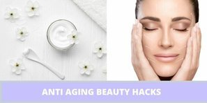anti aging beauty hacks that actually work
